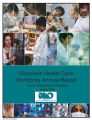 Wisconsin health care workforce annual report : Grow Wisconsin Initiative, 2005